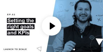 Launch to Scale Ep. 02: Setting The Right Goals and KPIs