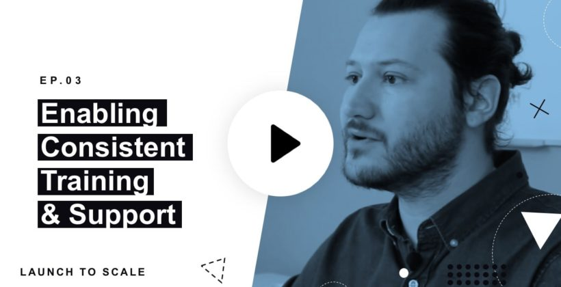 Launch to Scale Ep. 03: Enabling Consistent Training and Support