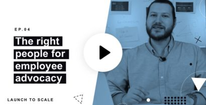 Launch to Scale Ep. 04: The Right People for Employee Advocacy